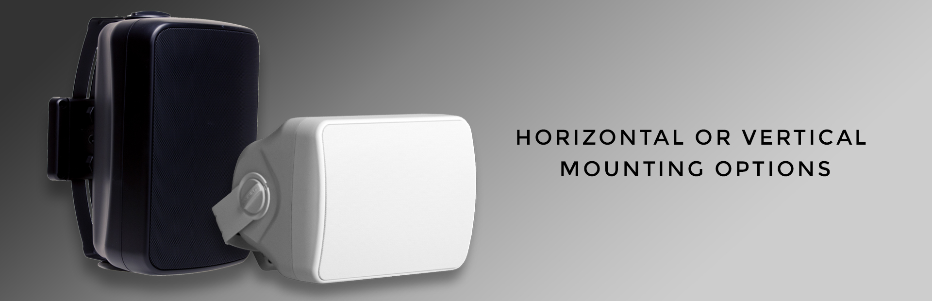 Vertical or horizontal mounting options